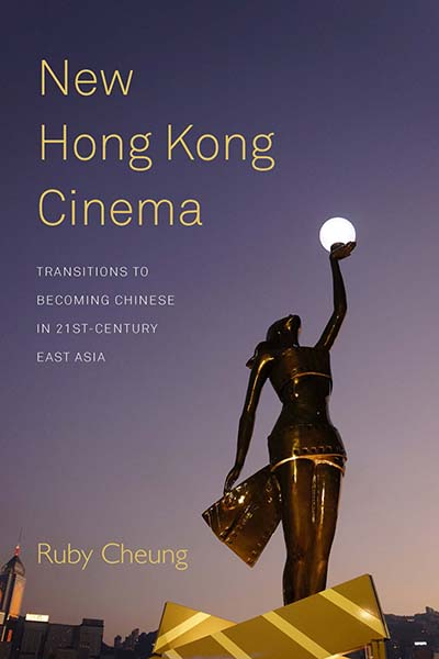 New Hong Kong Cinema: Transitions to Becoming Chinese in 21st-Century East Asia