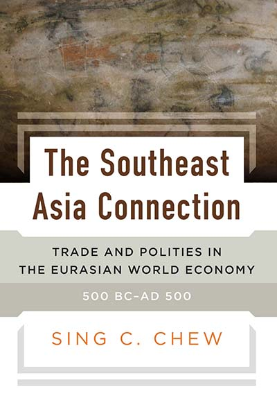 The Southeast Asia Connection: Trade and Polities in the Eurasian World Economy, 500 BC–AD 500