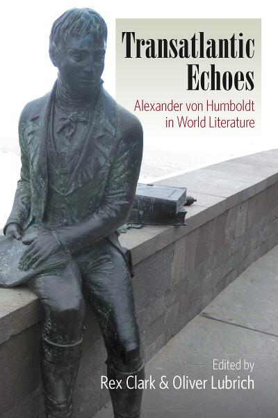 Transatlantic Echoes: Alexander von Humboldt in World Literature
