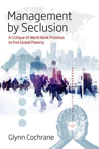 Management by Seclusion: A Critique of World Bank Promises to End Global Poverty