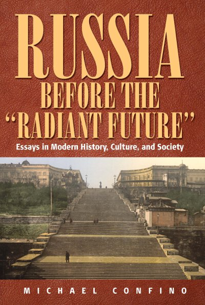 Russia Before The 'Radiant Future': Essays in Modern History, Culture, and Society