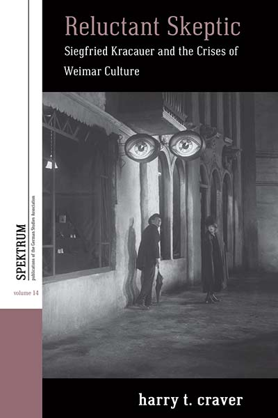 Reluctant Skeptic: Siegfried Kracauer and the Crises of Weimar Culture