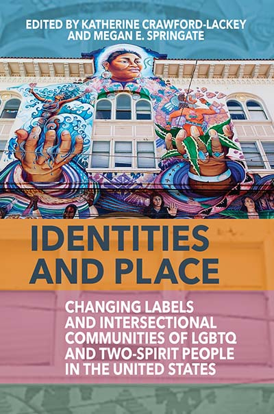 Identities and Place: Changing Labels and Intersectional Communities of LGBTQ and Two-Spirit People in the United States