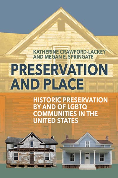 Preservation and Place: Historic Preservation by and of LGBTQ Communities in the United States