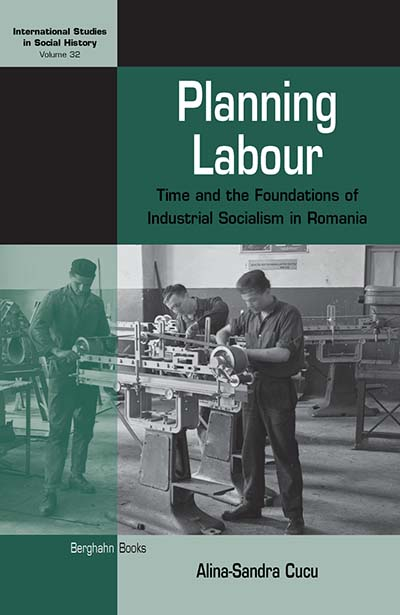 Planning Labour: Time and the Foundations of Industrial Socialism in Romania