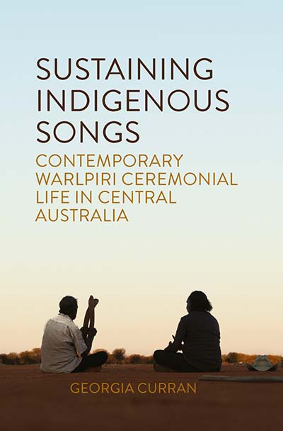 Sustaining Indigenous Songs: Contemporary Warlpiri Ceremonial Life in Central Australia