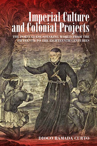 Imperial Culture and Colonial Projects: The Portuguese-Speaking World from the Fifteenth to the Eighteenth Centuries