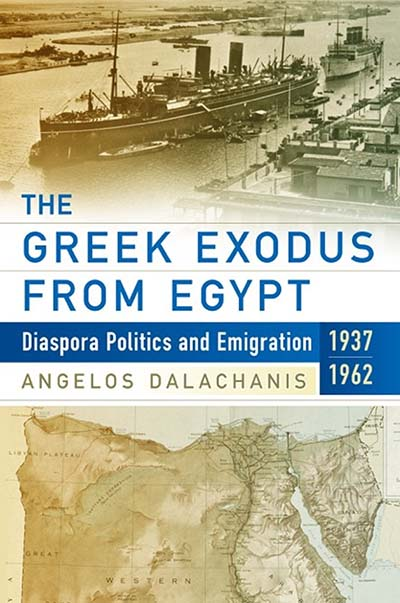 The Greek Exodus from Egypt: Diaspora Politics and Emigration, 1937-1962