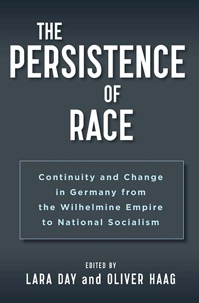 The Persistence of Race: Continuity and Change in Germany from the Wilhelmine Empire to National Socialism