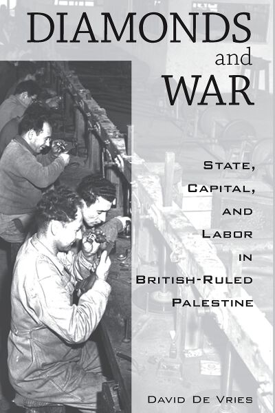 Diamonds and War: State, Capital, and Labor in British-Ruled Palestine