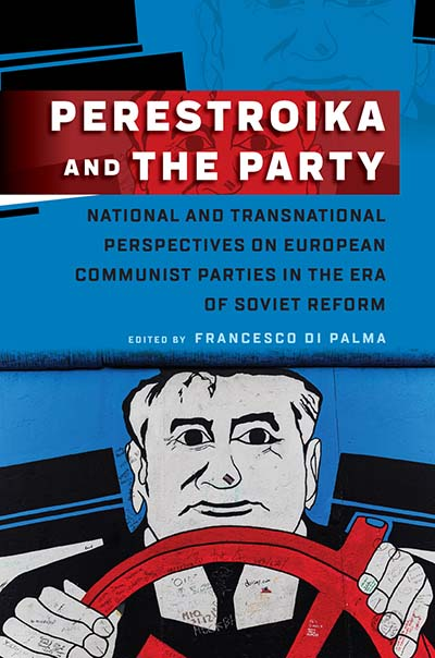 Perestroika and the Party: National and Transnational Perspectives on European Communist Parties in the Era of Soviet Reform