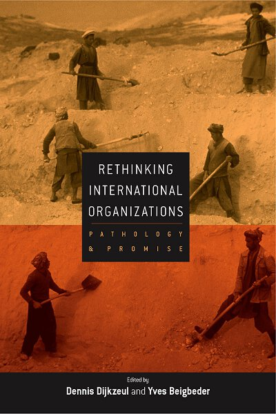 Rethinking International Organizations: Pathology and Promise