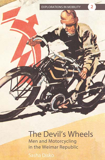 The Devil's Wheels: Men and Motorcycling in the Weimar Republic