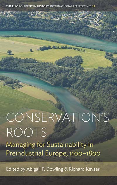 Conservation's Roots: Managing for Sustainability in Preindustrial Europe, 1100–1800