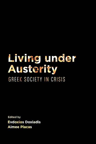 Living Under Austerity: Greek Society in Crisis
