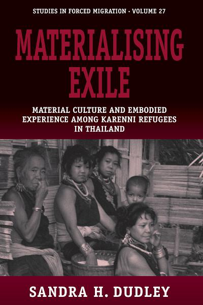 Materialising Exile: Material Culture and Embodied Experience among Karenni Refugees in Thailand