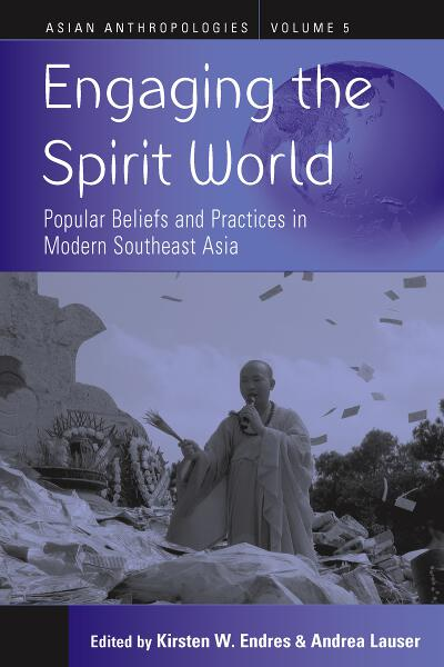 Engaging the Spirit World: Popular Beliefs and Practices in Modern Southeast Asia