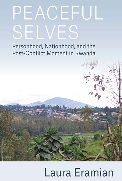 Peaceful Selves: Personhood, Nationhood, and the Post-Conflict Moment in Rwanda