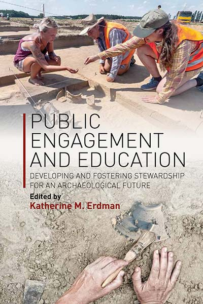 Public Engagement and Education: Developing and Fostering Stewardship for an Archaeological Future