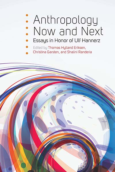 Anthropology Now and Next: Essays in Honor of Ulf Hannerz