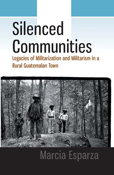 Silenced Communities: Legacies of Militarization and Militarism in a Rural Guatemalan Town