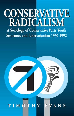 Conservative Radicalism: A Sociology of Conservative Party Youth Structures and Libertarianism 1970-1992