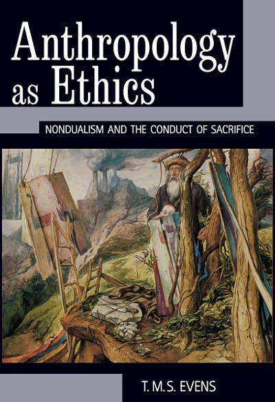 Anthropology as Ethics: Nondualism and the Conduct of Sacrifice