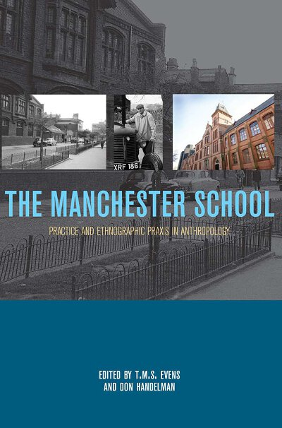 The Manchester School: Practice and Ethnographic Praxis in Anthropology
