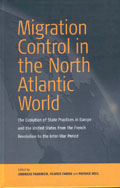 Migration Control in the North-atlantic World: The Evolution of State Practices in Europe and the United States from the French Revolution to the Inter-War Period