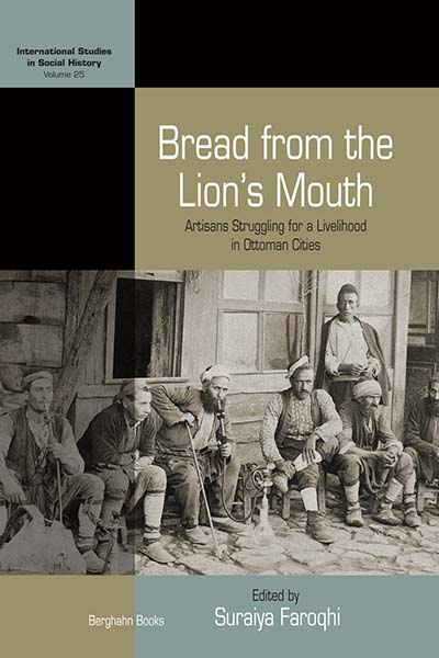 Bread from the Lion's Mouth: Artisans Struggling for a Livelihood in Ottoman Cities