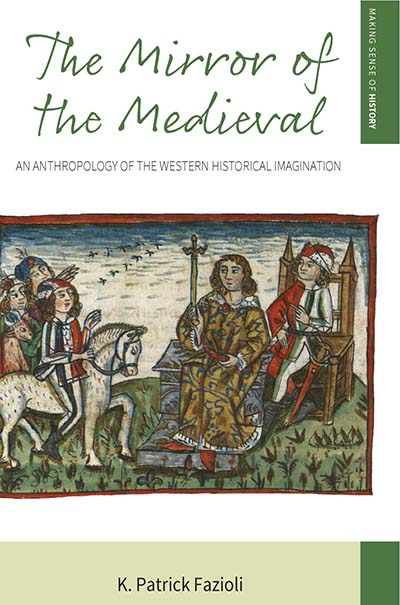 The Mirror of the Medieval: An Anthropology of the Western Historical Imagination