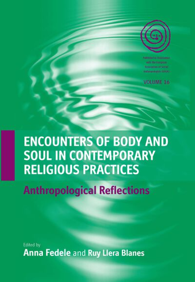 Encounters of Body and Soul in Contemporary Religious Practices:  Anthropological Reflections | Berghahn Books