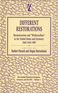 Different Restorations: Reconstruction and <i>Wiederaufbau</i> in the United States and Germany: 1865-1945-1989