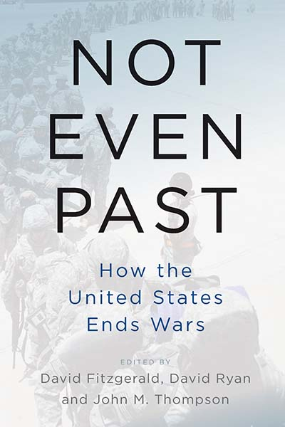 Not Even Past: How the United States Ends Wars