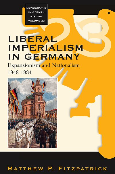 Liberal Imperialism in Germany: Expansionism and Nationalism, 1848-1884