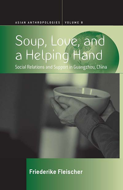Soup, Love, and a Helping Hand: Social Relations and Support in Guangzhou, China