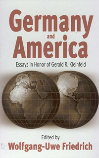 Germany and America: Essays in Honor of Gerald R. Kleinfeld