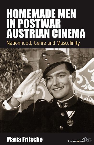 Homemade Men in Postwar Austrian Cinema: Nationhood, Genre and Masculinity