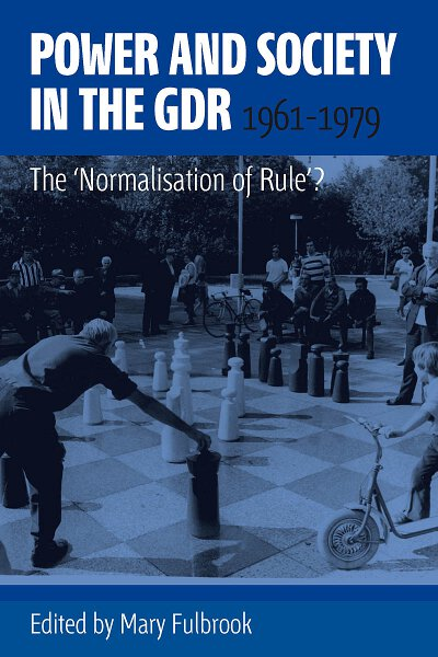Power and Society in the GDR, 1961-1979: The 'Normalisation of Rule'?