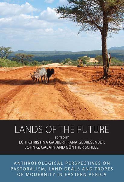 Lands of the Future: Anthropological Perspectives on Pastoralism, Land Deals and Tropes of Modernity in Eastern Africa