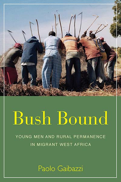 Bush Bound: Young Men and Rural Permanence in Migrant West Africa