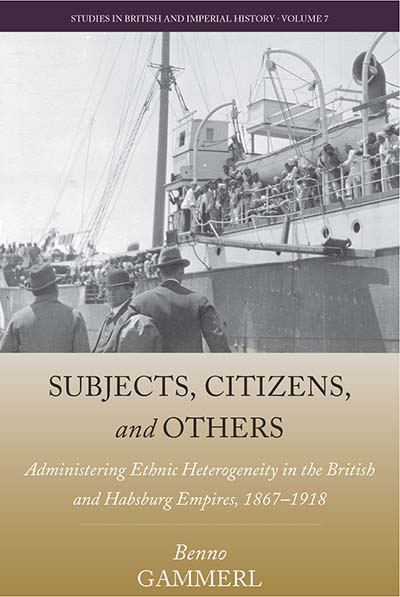 Subjects, Citizens, and Others: Administering Ethnic Heterogeneity in the British and Habsburg Empires, 1867-1918
