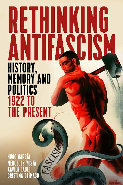 1922 to the Present Rethinking Antifascism Memory and Politics History