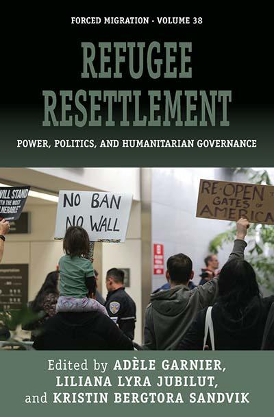 Refugee Resettlement: Power, Politics, and Humanitarian Governance