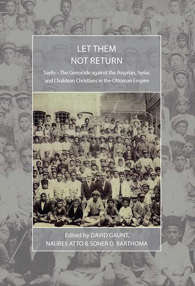 Let Them Not Return: Sayfo – The Genocide Against the Assyrian, Syriac, and Chaldean Christians in the Ottoman Empire
