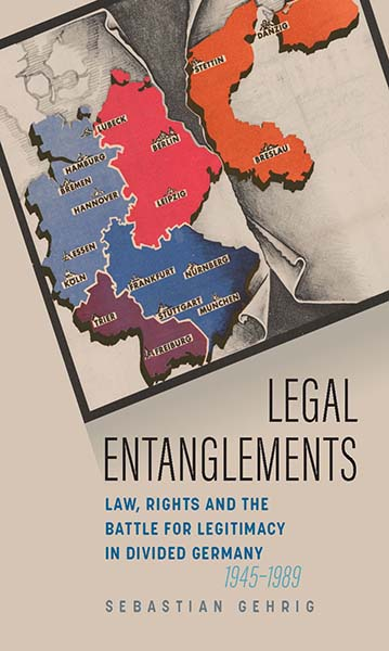 Legal Entanglements: Law, Rights and the Battle for Legitimacy in the Two Germanys, 1949–1990