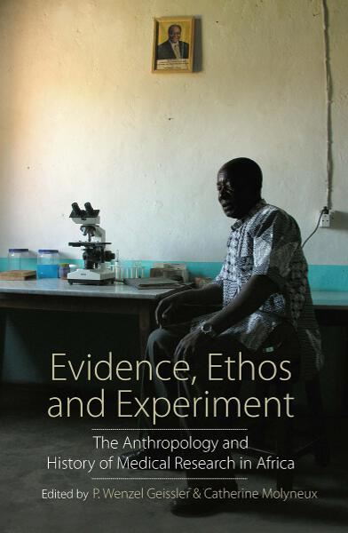 Evidence, Ethos and Experiment: The Anthropology and History of Medical Research in Africa
