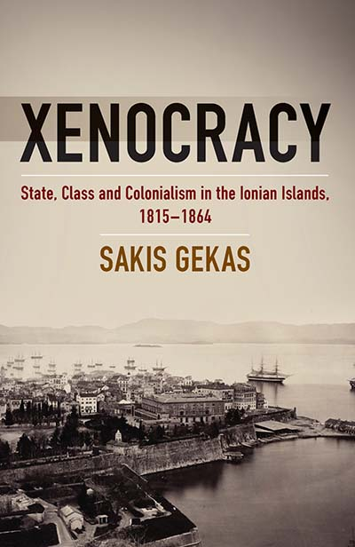 Xenocracy: State, Class, and Colonialism in the Ionian Islands, 1815-1864