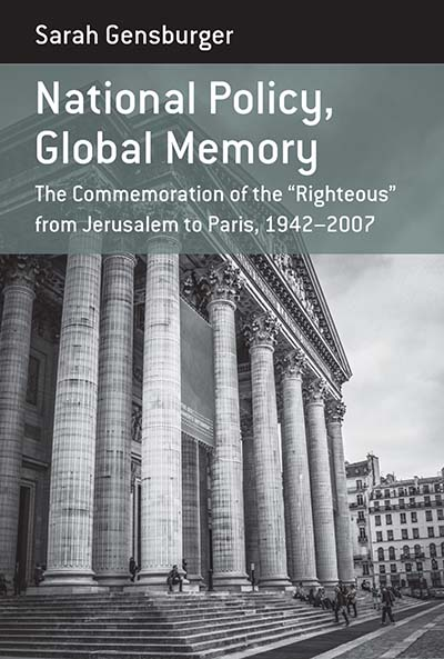 "National Policy, Global Memory: The Commemoration of the ""Righteous"" from Jerusalem to Paris, 1942-2007"