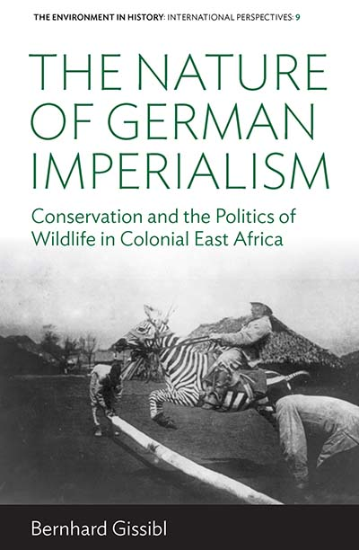 The Nature of German Imperialism: Conservation and the Politics of Wildlife in Colonial East Africa